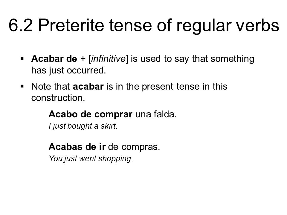 Acabar de + [infinitive] is used to say that something has just occurred.